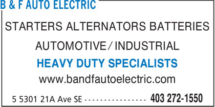 B & F Auto Electric (403-272-1550) - Annonce illustrée - STARTERS ALTERNATORS BATTERIES AUTOMOTIVE / INDUSTRIAL HEAVY DUTY SPECIALISTS www.bandfautoelectric.com  STARTERS ALTERNATORS BATTERIES AUTOMOTIVE / INDUSTRIAL HEAVY DUTY SPECIALISTS www.bandfautoelectric.com