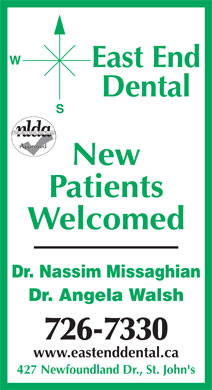 East End Dental (709-726-7330) - Annonce illustrée - Dental New Patients 427 Newfoundland Dr., St. John's East End Dental New Patients Welcomed Dr. Nassim Missaghian Dr. Angela Walsh 726-7330 www.eastenddental.ca 427 Newfoundland Dr., St. John's Welcomed Dr. Nassim Missaghian Dr. Angela Walsh 726-7330 www.eastenddental.ca East End