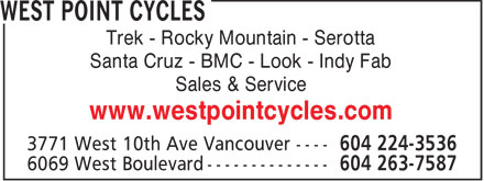 West Point Cycles (604-224-3536) - Display Ad - Trek - Rocky Mountain - Serotta Santa Cruz - BMC - Look - Indy Fab Sales &amp; Service www.westpointcycles.com  Trek - Rocky Mountain - Serotta Santa Cruz - BMC - Look - Indy Fab Sales &amp; Service www.westpointcycles.com