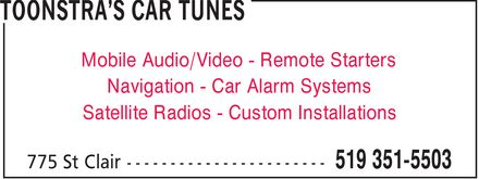 Toonstra's Car Tunes (519-351-5503) - Display Ad - Mobile Audio/Video Remote Starters Navigation Car Alarm Systems Satellite Radios Custom Installations Mobile Audio/Video Remote Starters Navigation Car Alarm Systems Satellite Radios Custom Installations