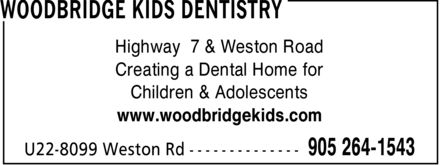 Woodbridge Kids Dentistry (905-264-1543) - Display Ad - Highway 7 & Weston Road Creating a Dental Home for Children & Adolescents www.woodbridgekids.com