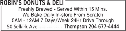 Robin's Donuts & Deli (204-677-4444) - Display Ad - Freshly Brewed - Served Within 15 Mins. We Bake Daily In-store From Scratch 5AM - 12AM 7 Days/Week 24Hr Drive Through