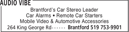 Audio Vibe (519-753-9901) - Display Ad - Brantford's Car Stereo Leader Car Alarms • Remote Car Starters Mobile Video & Automotive Accessories Brantford's Car Stereo Leader Car Alarms • Remote Car Starters Mobile Video & Automotive Accessories