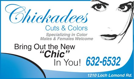 Chickadees Cuts &amp; Colors (506-632-6532) - Display Ad - Chickadees Cuts &amp; Colors Specializing in Color Males &amp; Females Welcome Bring Out the New Chic In You! 632-6532 1210 Loch Lomond Rd.