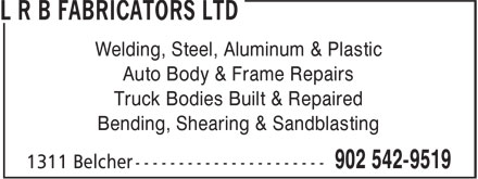 L R B Fabricators Ltd (902-542-9519) - Annonce illustrée - Welding, Steel, Aluminum & Plastic Auto Body & Frame Repairs Truck Bodies Built & Repaired Bending, Shearing & Sandblasting