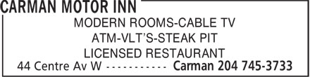 Carman Motor Inn (204-745-3733) - Annonce illustrée - MODERN ROOMS-CABLE TV ATM-VLT'S-STEAK PIT LICENSED RESTAURANT  MODERN ROOMS-CABLE TV ATM-VLT'S-STEAK PIT LICENSED RESTAURANT