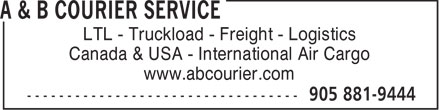 A & B Courier Service (289-807-0916) - Annonce illustrée - LTL - Truckload - Freight - Logistics Canada & USA - International Air Cargo www.abcourier.com LTL - Truckload - Freight - Logistics Canada & USA - International Air Cargo www.abcourier.com