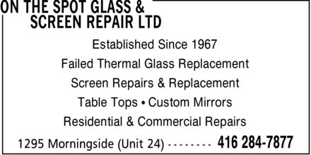 On The Spot Glass & Screen Repair Ltd (416-284-7877) - Display Ad - Established Since 1967 Failed Thermal Glass Replacement Screen Repairs & Replacement Table Tops ¿ Custom Mirrors Residential & Commercial Repairs Established Since 1967 Failed Thermal Glass Replacement Screen Repairs & Replacement Table Tops ¿ Custom Mirrors Residential & Commercial Repairs