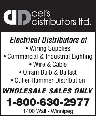 Del's Distributors Ltd (204-775-0696) - Annonce illustrée - del s distributors ltd. Electrical Distributors of Wiring Supplies Commercial & Industrial Lighting Wire & Cable Ofram Bulb & Ballast Cutler Hammer Distribution WHOLESALE SALES ONLY 1-800-630-2977 1400 Wall - Winnipeg