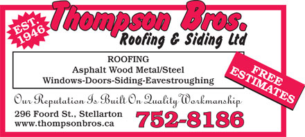Thompson Bros Roofing &amp; Siding Ltd (902-752-8186) - Annonce illustr&eacute;e - EST. 1946 FREE ROOFING ESTIMATES752 Asphalt Wood Metal/Steel Windows-Doors-Siding-Eavestroughing Our Reputation Is Built On Quality Workmanship 296 Foord St., Stellarton www.thompsonbros.ca -8186752  EST. 1946 FREE ROOFING ESTIMATES752 Asphalt Wood Metal/Steel Windows-Doors-Siding-Eavestroughing Our Reputation Is Built On Quality Workmanship 296 Foord St., Stellarton www.thompsonbros.ca -8186752  EST. 1946 FREE ROOFING ESTIMATES752 Asphalt Wood Metal/Steel Windows-Doors-Siding-Eavestroughing Our Reputation Is Built On Quality Workmanship 296 Foord St., Stellarton www.thompsonbros.ca -8186752  EST. 1946 FREE ROOFING ESTIMATES752 Asphalt Wood Metal/Steel Windows-Doors-Siding-Eavestroughing Our Reputation Is Built On Quality Workmanship 296 Foord St., Stellarton www.thompsonbros.ca -8186752