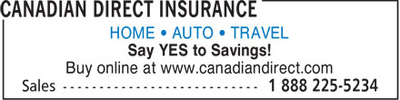 Canadian Direct Insurance (1-888-225-5234) - Annonce illustrée - HOME • AUTO • TRAVEL Say YES to Savings! Buy online at www.canadiandirect.com