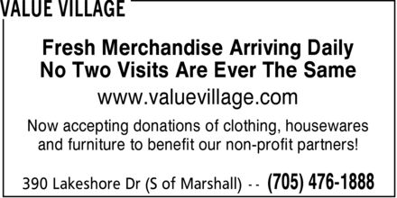 Value Village (705-476-1888) - Display Ad - Fresh Merchandise Arriving Daily No Two Visits Are Ever The Same www.valuevillage.com Now accepting donations of clothing, housewares and furniture to benefit our non-profit partners!
