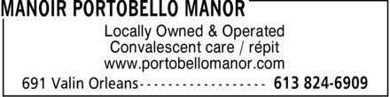 Manoir Portobello (613-824-6909) - Annonce illustrée======= - Locally Owned & Operated Convalescent care / répit www.portobellomanor.com - Locally Owned & Operated Convalescent care / répit www.portobellomanor.com - Locally Owned & Operated Convalescent care / répit www.portobellomanor.com