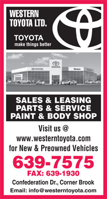 Western Toyota Ltd (709-639-7575) - Display Ad - make things better SALES & LEASING PARTS & SERVICE PAINT & BODY SHOP Visit us @ www.westerntoyota.com for New & Preowned Vehicles