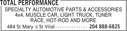 Total Performance (204-888-6825) - Display Ad - SPECIALTY AUTOMOTIVE PARTS & ACCESSORIES SPECIALTY AUTOMOTIVE PARTS & ACCESSORIES 4x4, MUSCLE CAR, LIGHT TRUCK, TUNER RACE, HOT-ROD AND MORE RACE, HOT-ROD AND MORE 4x4, MUSCLE CAR, LIGHT TRUCK, TUNER