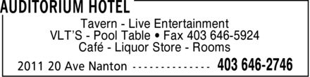 Auditorium Hotel (403-646-2746) - Display Ad - Tavern Live Entertainment VLT¿S Pool Table ¿ Fax 403 646-5924 Café Liquor Store Rooms Tavern Live Entertainment VLT¿S Pool Table ¿ Fax 403 646-5924 Café Liquor Store Rooms