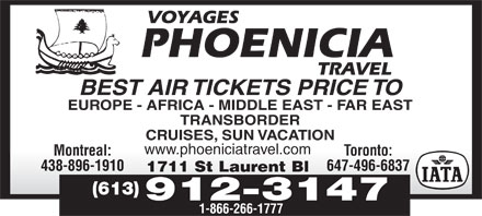 Phoenicia Travel (613-247-0300) - Annonce illustrée - Blt BEST AIR TICKETS PRICE TO EUROPE - AFRICA - MIDDLE EAST - FAR EAST TRANSBORDER CRUISES, SUN VACATION www.phoeniciatravel.compoecataeco Toronto:Montreal: 438-896-1910 647-496-6837 S1711SL TRANSBORDER CRUISES, SUN VACATION www.phoeniciatravel.compoecataeco Toronto:Montreal: 438-896-1910 647-496-6837 S1711SL Blt tLaurentBl1711 St Laurent Bl (613) 912-3147 1-866-266-1777 tLaurentBl1711 St Laurent Bl (613) 912-3147 1-866-266-1777 BEST AIR TICKETS PRICE TO EUROPE - AFRICA - MIDDLE EAST - FAR EAST
