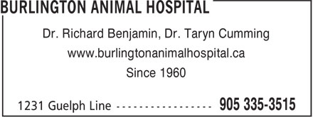 Burlington Animal Hospital (905-335-3515) - Display Ad - Dr. Richard Benjamin, Dr. Taryn Cumming www.burlingtonanimalhospital.ca Since 1960
