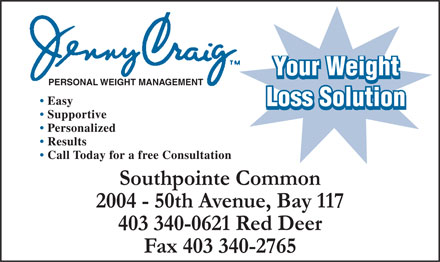 Jenny Craig Personal Weight Management (403-340-0621) - Display Ad - Jenny Craig PERSONAL WEIGHT MANAGEMENT Easy Supportive Personalized Results Call Today for a free Consultation Your Weight Loss Solution Southpointe Common 2004 50th Avenue, Bay 117 403 340-0621 Red Deer Fax 403 340-2765 Jenny Craig PERSONAL WEIGHT MANAGEMENT Easy Supportive Personalized Results Call Today for a free Consultation Your Weight Loss Solution Southpointe Common 2004 50th Avenue, Bay 117 403 340-0621 Red Deer Fax 403 340-2765