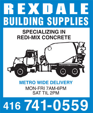 Rexdale Building Supplies (416-741-0559) - Display Ad - REXDALE BUILDING SUPPLIES SPECIALIZING IN REDI MIX CONCRETE METRO WIDE DELIVERY MON-FRI 7AM-6PM SAT TIL 2PM 416 741-0559