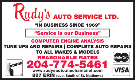 Rudy's Auto Service Ltd. (204-774-5461) - Display Ad - IN BUSINESS SINCE 1969 Service is our Business COMPUTER ENGINE ANALYSIS TUNE UPS AND REPAIRS COMPLETE AUTO REPAIRS TO ALL MAKES & MODELS REASONABLE RATES 204-774-5461 www.rudysauto.mechanicnet.com 807 ERIN (Just South of St. Matthews)  IN BUSINESS SINCE 1969 Service is our Business COMPUTER ENGINE ANALYSIS TUNE UPS AND REPAIRS COMPLETE AUTO REPAIRS TO ALL MAKES & MODELS REASONABLE RATES 204-774-5461 www.rudysauto.mechanicnet.com 807 ERIN (Just South of St. Matthews)