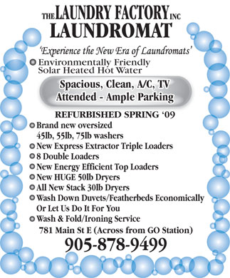 Laundry Factory The Inc (905-878-9499) - Annonce illustrée - LAUNDROMAT `Experience the New Era of Laundromats Environmentally Friendly Solar Heated Hot WaterSolar Heated Hot Water Spacious, Clean, A/C, TV Attended - Ample Parking REFURBISHED SPRING `09REFURBISHED SPRING `09 Brand new oversized 45lb, 55lb, 75lb washers New Express Extractor Triple Loaders 8 Double Loaders New Energy Efficient Top Loaders New HUGE 50lb Dryers All New Stack 30lb Dryers Wash Down Duvets/Featherbeds Economically Or Let Us Do It For You Wash & Fold/Ironing Service 781 Main St E (Across from GO Station) 905-878-9499