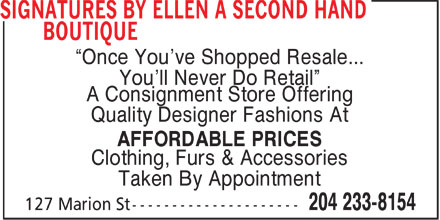 Signatures by Ellen A Second Hand Boutique (204-233-8154) - Display Ad - ¿Once You¿ve Shopped Resale... You¿ll Never Do Retail¿ A Consignment Store Offering Quality Designer Fashions At AFFORDABLE PRICES Clothing, Furs & Accessories Taken By Appointment