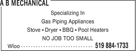 A B Mechanical (519-884-1733) - Annonce illustrée - Specializing In Gas Piping Appliances Stove ¹ Dryer ¹ BBQ ¹ Pool Heaters NO JOB TOO SMALL  Specializing In Gas Piping Appliances Stove ¹ Dryer ¹ BBQ ¹ Pool Heaters NO JOB TOO SMALL