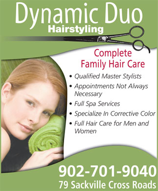 Dynamic Duo Hairstyling (902-865-8657) - Annonce illustrée - Hairstyling Complete Family Hair Care Qualified Master Stylists Appointments Not Always Necessary Full Spa Services Specialize In Corrective Color Full Hair Care for Men and Women 902-701-9040 79 Sackville Cross Roads
