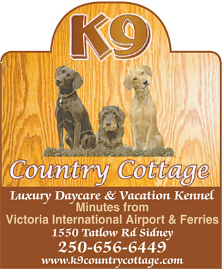 K9 Country Cottage (250-656-6449) - Annonce illustr&eacute;e - Luxury Daycare &amp; Vacation Kennel Minutes from Victoria International Airport &amp; Ferries 1550 Tatlow Rd Sidney 250-656-6449 250-656-6449 www.k9countrycottage.com