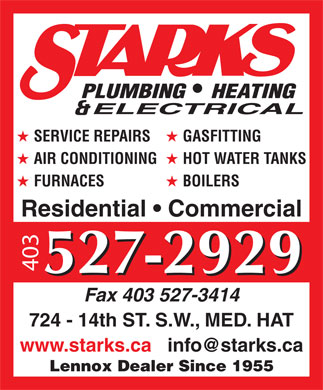 Starks Plumbing Heating & Electrical (403-548-9051) - Display Ad - SERVICE REPAIRS GASFITTING AIR CONDITIONING HOT WATER TANKS FURNACES BOILERS Residential   Commercial 403 527-2929 Fax 403 527-3414 724 - 14th ST. S.W., MED. HAT www.starks.ca   info@starks.ca Lennox Dealer Since 1955