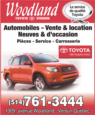 Woodland Verdun (Toyota) Lt&eacute;e (514-761-3444) - Display Ad - Automobiles - Vente &amp; location Neuves &amp; d'occasion Pi&egrave;ces - Service - Carrosserie (514) 761-3444 1009, avenue Woodland - Verdun Qu&eacute;bec  Automobiles - Vente &amp; location Neuves &amp; d'occasion Pi&egrave;ces - Service - Carrosserie (514) 761-3444 1009, avenue Woodland - Verdun Qu&eacute;bec