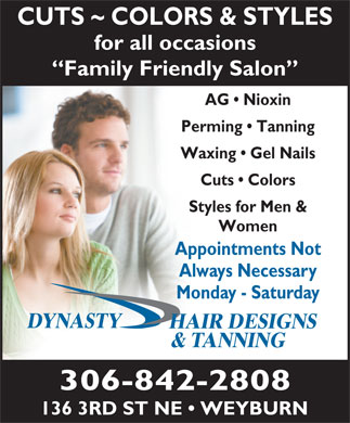 Dynasty Hair Designs (306-842-2808) - Annonce illustrée - CUTS ~ COLORS & STYLES for all occasions Family Friendly Salon AG   Nioxin Perming   Tanning Waxing   Gel Nails Cuts   Colors Styles for Men & Women Appointments Not Always Necessary Monday - Saturday DYNASTY HAIR DESIGNS & TANNING 306-842-2808 136 3RD ST NE   WEYBURN
