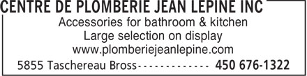 Centre De Plomberie Jean Lépine Inc (450-876-1044) - Display Ad - Accessories for bathroom & kitchen Large selection on display www.plomberiejeanlepine.com