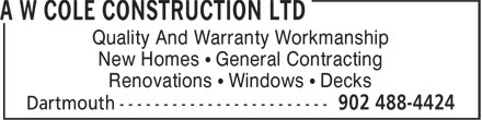 A W Cole Construction Ltd (902-488-4424) - Annonce illustrée - New Homes • General Contracting Renovations • Windows • Decks Quality And Warranty Workmanship