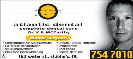 McCarthy K F Dr (709-754-7010) - Annonce illustrée - complete dental care Dr. K.F. MCCarthy dental surgeon Concentration On Adult Dentistry  Crowns - Bridge - Implants Full Mouth Rehabilitation  Orthodontics Smile Improvement  Root Canals Chair Side Tooth Whitening  General Dentistry complete dental care Dr. K.F. MCCarthy dental surgeon Concentration On Adult Dentistry  Crowns - Bridge - Implants Full Mouth Rehabilitation  Orthodontics Smile Improvement  Root Canals Chair Side Tooth Whitening  General Dentistry