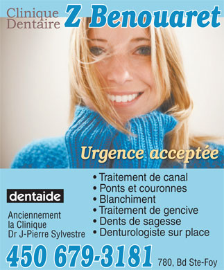 Clinique Dentaire Z Benouaret (450-679-3181) - Annonce illustr&eacute;e - Traitement de canal Ponts et couronnes Blanchiment Traitement de gencive Anciennement Dents de sagesse la Clinique Denturologiste sur place Dr J-Pierre Sylvestre 780, Bd Ste-Foy