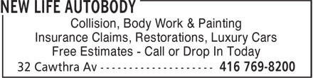 New Life Autobody (416-769-8200) - Display Ad - Collision, Body Work & Painting Insurance Claims, Restorations, Luxury Cars Free Estimates - Call or Drop In Today Insurance Claims, Restorations, Luxury Cars Free Estimates - Call or Drop In Today Collision, Body Work & Painting