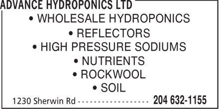 Advance Hydroponics Ltd (204-632-1155) - Annonce illustrée - • ROCKWOOL • SOIL • WHOLESALE HYDROPONICS • REFLECTORS • HIGH PRESSURE SODIUMS • NUTRIENTS • ROCKWOOL • SOIL • WHOLESALE HYDROPONICS • REFLECTORS • HIGH PRESSURE SODIUMS • NUTRIENTS