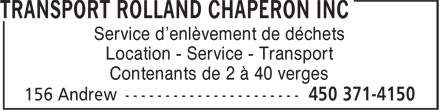 Transport Rolland Chaperon Inc (450-371-4150) - Display Ad - Service d'enlèvement de déchets Location - Service - Transport Contenants de 2 à 40 verges  Service d'enlèvement de déchets Location - Service - Transport Contenants de 2 à 40 verges