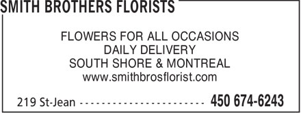 Smith Brothers Florists (450-876-0984) - Display Ad - FLOWERS FOR ALL OCCASIONS DAILY DELIVERY SOUTH SHORE & MONTREAL www.smithbrosflorist.com
