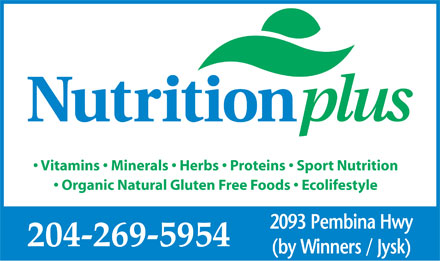 Nutrition Plus (204-269-5954) - Annonce illustrée - Vitamins   Minerals   Herbs   Proteins   Sport Nutrition Organic Natural Gluten Free Foods   Ecolifestyle 2093 Pembina Hwy 204-269-5954 (by Winners / Jysk)