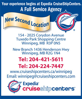 Expedia Cruise Ship Centers (204-224-7447) - Annonce illustrée - Your experience begins at Expedia CruiseShipCenters. A Full Service Agencyge 154 - 2025 Corydon Avenue1542025 Corydon Av Tuxedo Park Shopping Centre Winnipeg, MB  R3P 0N5 New Branch 1436 Henderson Hwy Winnipeg, MB R2G 1N4 Tel: 204-421-5611 Tel: 204-224-7447 www.cruiseshipcenters.ca/winnipeg Email: winnipeg@cruiseshipcenters.com Your experience begins at Expedia CruiseShipCenters. A Full Service Agencyge 154 - 2025 Corydon Avenue1542025 Corydon Av Tuxedo Park Shopping Centre Winnipeg, MB  R3P 0N5 New Branch 1436 Henderson Hwy Winnipeg, MB R2G 1N4 Tel: 204-421-5611 Tel: 204-224-7447 www.cruiseshipcenters.ca/winnipeg Email: winnipeg@cruiseshipcenters.com  Your experience begins at Expedia CruiseShipCenters. A Full Service Agencyge 154 - 2025 Corydon Avenue1542025 Corydon Av Tuxedo Park Shopping Centre Winnipeg, MB  R3P 0N5 New Branch 1436 Henderson Hwy Winnipeg, MB R2G 1N4 Tel: 204-421-5611 Tel: 204-224-7447 www.cruiseshipcenters.ca/winnipeg Email: winnipeg@cruiseshipcenters.com Your experience begins at Expedia CruiseShipCenters. A Full Service Agencyge 154 - 2025 Corydon Avenue1542025 Corydon Av Tuxedo Park Shopping Centre Winnipeg, MB  R3P 0N5 New Branch 1436 Henderson Hwy Winnipeg, MB R2G 1N4 Tel: 204-421-5611 Tel: 204-224-7447 www.cruiseshipcenters.ca/winnipeg Email: winnipeg@cruiseshipcenters.com