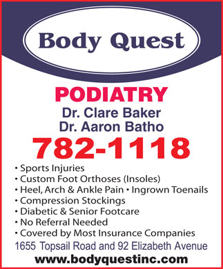 Body Quest Inc (709-701-5367) - Annonce illustrée - PODIATRY Dr. Clare Baker Dr. Aaron Batho Sports Injuries Custom Foot Orthoses (Insoles) Heel, Arch & Ankle Pain   Ingrown Toenails Compression Stockings Diabetic & Senior Footcare No Referral Needed Covered by Most Insurance Companies www.bodyquestinc.com