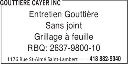 Gouttière Cayer Inc (418-882-9340) - Display Ad - Entretien Gouttière - Sans joint - Grillage à feuille - RBQ: 2637-9800-10