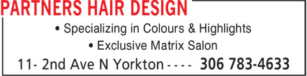 Partners Hair Design (306-783-4633) - Display Ad - • Exclusive Matrix Salon • Specializing in Colours & Highlights • Specializing in Colours & Highlights • Exclusive Matrix Salon