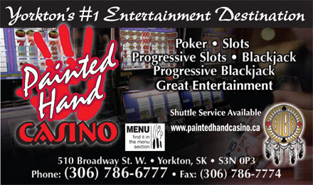 Painted Hand Casino (306-786-6777) - Annonce illustr&eacute;e - Yorkton s #1 Entertainment DestinationYorktons #1 En Great Entertainment Shuttle Service Available www.paintedhandcasino.ca MENU find it in the menu section Yorkton s #1 Entertainment DestinationYorktons #1 En Great Entertainment Shuttle Service Available www.paintedhandcasino.ca MENU find it in the menu section