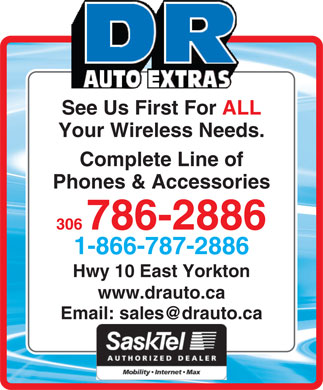 D R Auto Extras Ltd (306-786-2886) - Display Ad - See Us First For ALL Your Wireless Needs. Complete Line of Phones & Accessories 306786-2886 1-866-787-2886 Hwy 10 East Yorkton www.drauto.ca