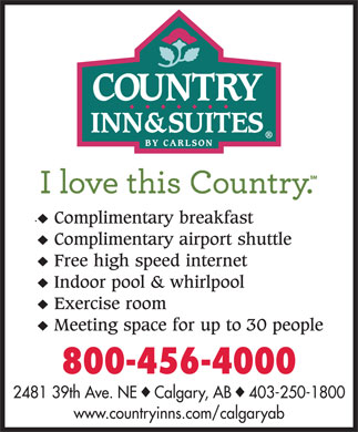 Country Inn & Suites By Carlson (403-250-1800) - Display Ad - 800-456-4000 2481 39th Ave. NE    Calgary, AB    403-250-1800 www.countryinns.com/calgaryab 800-456-4000 2481 39th Ave. NE    Calgary, AB    403-250-1800 www.countryinns.com/calgaryab  800-456-4000 2481 39th Ave. NE    Calgary, AB    403-250-1800 www.countryinns.com/calgaryab  800-456-4000 2481 39th Ave. NE    Calgary, AB    403-250-1800 www.countryinns.com/calgaryab 800-456-4000 2481 39th Ave. NE    Calgary, AB    403-250-1800 www.countryinns.com/calgaryab  800-456-4000 2481 39th Ave. NE    Calgary, AB    403-250-1800 www.countryinns.com/calgaryab