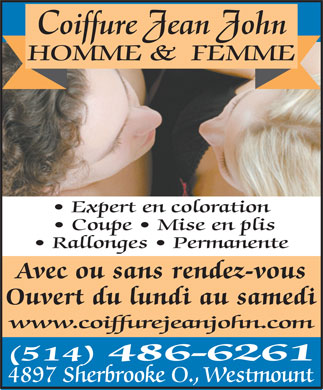 Coiffure Jean John (514-486-6261) - Annonce illustr&eacute;e - Coiffure Jean John HOMME &amp;  FEMME Expert en coloration Coupe   Mise en plis Rallonges   Permanente Avec ou sans rendez-vous Ouvert du lundi au samedi www.coiffurejeanjohn.com (514) 486-6261 4897 Sherbrooke O., Westmount